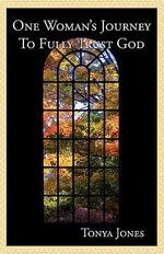 One Woman's Journey to Fully Trust God - Tonya Christine Jones