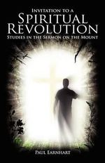 Invitation to a Spiritual Revolution : Studies in the Sermon on the Mount - Paul Earnhart