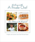Cooking with a Private Chef : New Orleans to Newport - Michael Saxer