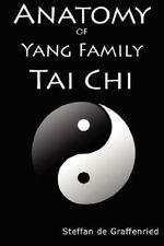 Anatomy of Yang Family Tai Chi - Steffan De Graffenried