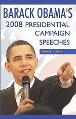 Barack Obama : 2008 Presidential Campaign Speeches by Barack Obama - [Then] Barack Obama