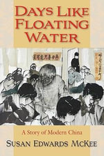 Days Like Floating Water : A Story of Modern China - Susan Edwards McKee