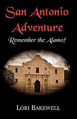 San Antonio Adventure : Remember the Alamo! - Lori Bakewell