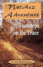 Natchez Adventure : Footsteps on the Trace - Lori Bakewell