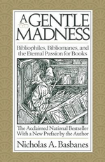 A Gentle Madness : Bibliophiles, Bibliomanes, and the Eternal Passion for Books - Nicholas A Basbanes
