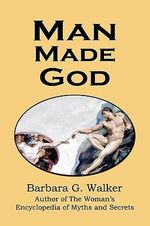Man Made God : A Collection of Essays - Barbara G. Walker