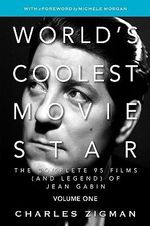 World's Coolest Movie Star : The Complete 95 Films (and Legend) of Jean Gabin. Volume One - Tragic Drifter