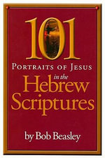 101 Portraits of Jesus in the Hebrew Scriptures - Bob Beasley