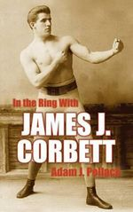 In the Ring with James J. Corbett - Adam J Pollack