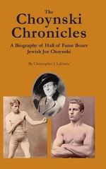 The Choynski Chronicles : A Biography of Hall of Fame Boxer Jewish Joe Choynski - Christopher J Laforce