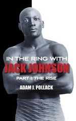 In the Ring with Jack Johnson - Part I : The Rise - Adam J Pollack