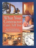 What Your Contractor Can't Tell You : The Essential Guide to Building and Renovating - Amy Johnston