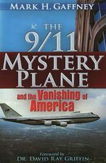 9/11 Mystery Plane : and the Vanishing of America - Mark H. Gaffney