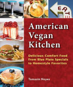 American Vegan Kitchen : Delicious Comfort Food from Blue Plate Specials to Homestyle Favorites - Tamasin Noyes