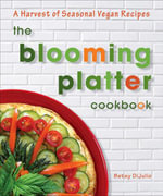The Blooming Platter Cookbook : A Harvest of Seasonal Vegan Recipes - Betsy Dijulio