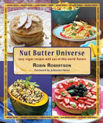 Nut Butter Universe : Easy Vegan Recipes with Out-Of-This-World Flavors - Robin Robertson