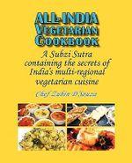 All-India Vegetarian Cookbook : A Subzi Sutra Containing the Secrets of India's Vegetarian Cuisine - Zubin D'Souza