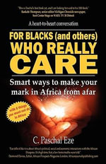 For Blacks (and Others) Who Really Care : Smart Ways to Make Your Mark in Africa from Afar - C Paschal Eze