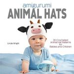 Amigurumi Animal Hats : 20 Crocheted Animal Hat Patterns for Babies and Children - Linda Wright
