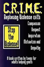 C.R.I.M.E. : Replacing Violence with Compassion, Respect, Inspiration, Motivation, and Empathy - Jeffrey J Bulanda