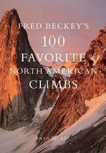Fred Beckey's 100 Favorite Morth American Climbs