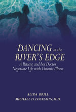 Dancing at the River's Edge : A Patient and Her Doctor Negotiate Life with Chronic Illness - Alida Brill