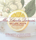 Mrs. Charles Darwin's Recipe Book : Revived and Illustrated :  Revived and Illustrated - Dusha Bateson