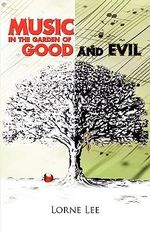Music in the Garden of Good and Evil - Lorne Lee