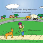 Rocks, Jeans, and Busy Machines : An Engineering Kids© Storybook - Alane Alvarez Rivera