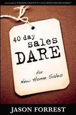 40 Day Sales Dare for New Home Sales - Jason Forrest
