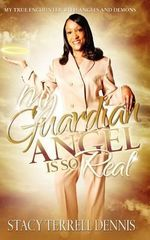 My Guardian Angel Is So Real : My True Encounter with Angels and Demons - Stacy Terrell Dennis