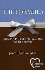 The Formula : Unwrapping the True Meaning of Self-Esteem - James Thomson M a