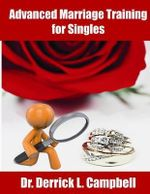 Advanced Marraige Training for Singles - Dr Derrick Louis Campbell
