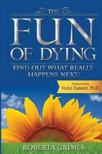 The Fun of Dying : Find Out What Really Happens Next! - Roberta Grimes