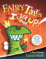 Fairy Tales I Just Made Up : Snarky Bedtime Stories for Weirdo Children - Christi Friesen