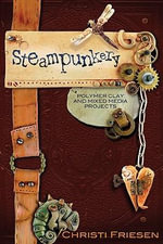 Steampunkery : Polymer Clay and Mixed Media Projects - Christi Friesen