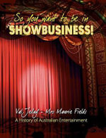 So You Want to be in Show Business! : A History of Australian Entertainment - Val Jellay