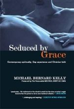 Seduced by Grace : Contemporary Spirituality, Gay Experience and Christian Faith - Michael Bernard Kelly