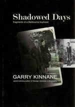 Shadowed Days : Fragments of a Melbourne Boyhood - Garry Kinnane