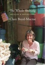 The Whole Shebang : Articles and Reflections - Clare Boyd-Macrae