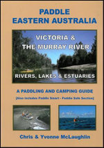 Paddle Eastern Australia : New South Wales & Queensland : Rivers, Lakes & Estuaries Paddling and Camping Guide - Chris McLaughlin