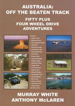 Australia : Off The Beaten Track : Fifty Plus Four Wheel Drive Adventures - Murray White