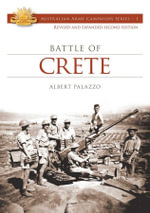 The Battle of Crete : Australian Army Campaigns Series: Book 1 - Albert Palazzo