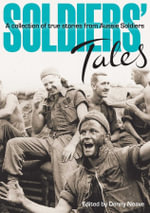 Soldiers' Tales : A Collection of True Stories from Aussie Soldiers