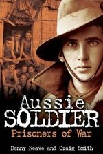Aussie Soldier Prisoners of War :  War Memorials in the Australian Landscape - Denny Neave