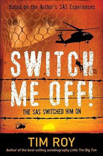 Switch Me Off! : The SAS Switched Him on - Tim Roy