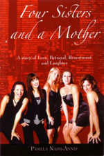 Four Sisters and a Mother : A Story of Love, Betrayal, Resentment and Laughter - Pamela Nash-Annis