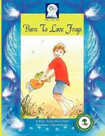 Born to Love Frogs : All children have a gift! - Jacqueline Nicoll