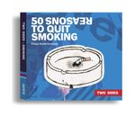 50 Reasons to Quit Smoking / 50 Reasons to Keep Smoking : Two Sides Ser. - Fiona Scott-Norman