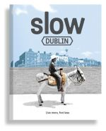 The Slow Guide : Dublin - Anto Howard